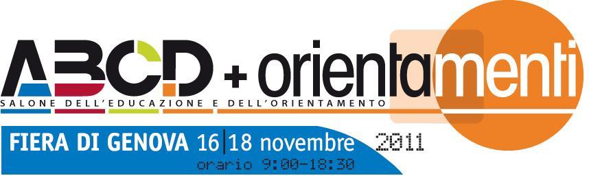 ABCD + Orientamenti. Salone dell'educazione e dell'orientamento. Fiera di Genova 16-18 novembre 2011